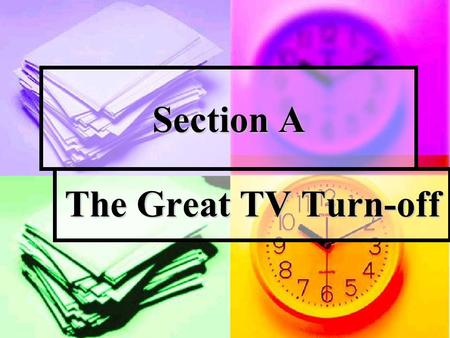 Section A The Great TV Turn-off. Preparation Getting the Message Direction: read the questions and complete the answers according to the text. 1. What.