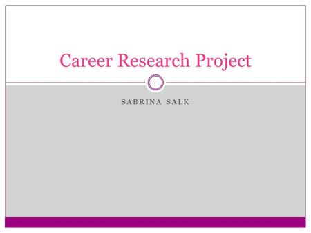 SABRINA SALK Career Research Project. Three Careers Pediatric registered nurse Dentist Photographer.