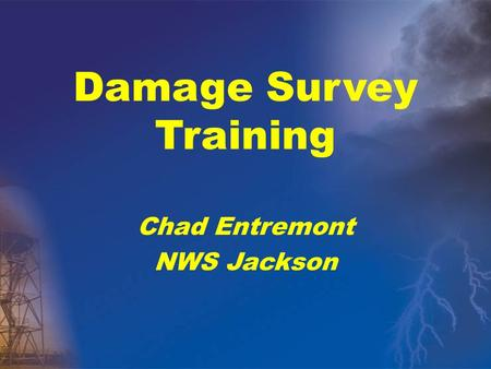 Damage Survey Training Chad Entremont NWS Jackson.