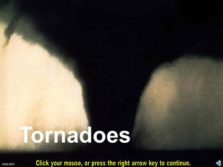 Tornadoes NSSL/SPC. Tornado Facts A tornado is a rotating column of air attached to a thunderstorm that comes in contact with the ground. The most violent.