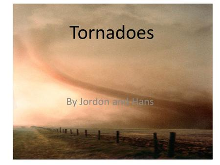 Tornadoes By Jordon and Hans. What is a Tornado? A tornado is a violent whirlwind that destroys many objects in its path. It looks like a giant funnel.