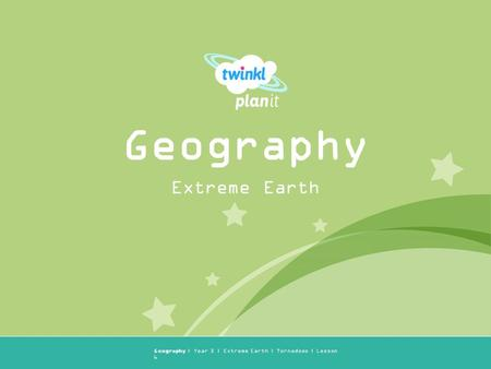 Year One Geography | Year 3 | Extreme Earth | Tornadoes | Lesson 6 Extreme Earth Geography.