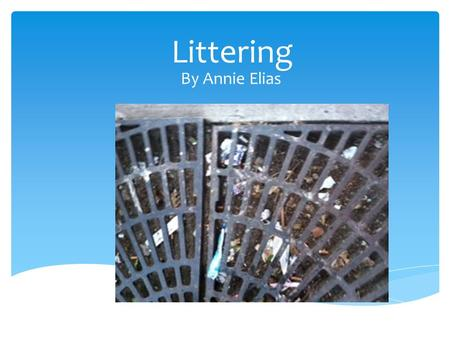 Littering By Annie Elias. Some people just don't care if they litter or not. It's that or they are too lazy to throw it out in the trash can because they.