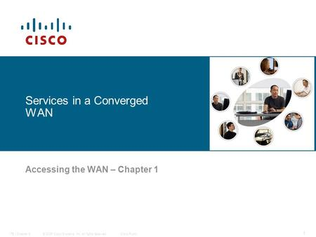© 2006 Cisco Systems, Inc. All rights reserved.Cisco PublicITE I Chapter 6 1 Services in a Converged WAN Accessing the WAN – Chapter 1.