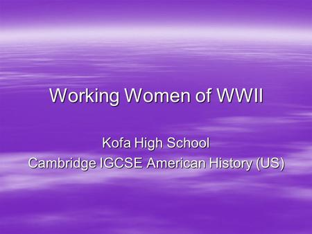 Working Women of WWII Kofa High School Cambridge IGCSE American History (US)