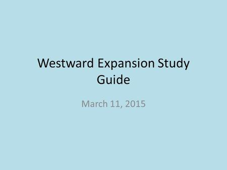 Westward Expansion Study Guide March 11, 2015. Westward Expansion Study Guide FEDERALISTS: Leaders-John Adams (2 nd President) and Alexander Hamilton.