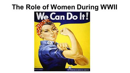 "The Role of Women During WWII. What is the intended message of this poster? What can ""we"" do?"