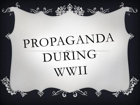 PROPAGANDA DURING WWII. What is propaganda?  Is the use of propaganda good or bad for governments at war?  Does propaganda differ from advertisements?