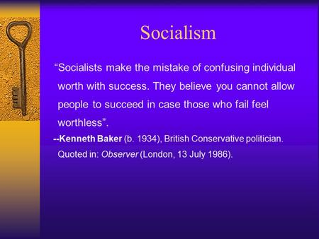 "Socialism ""Socialists make the mistake of confusing individual worth with success. They believe you cannot allow people to succeed in case those who fail."