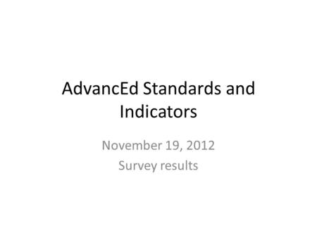 AdvancEd Standards and Indicators November 19, 2012 Survey results.