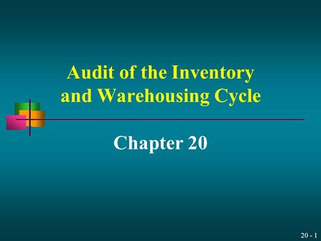 20 - 1 Audit of the Inventory and Warehousing Cycle Chapter 20.