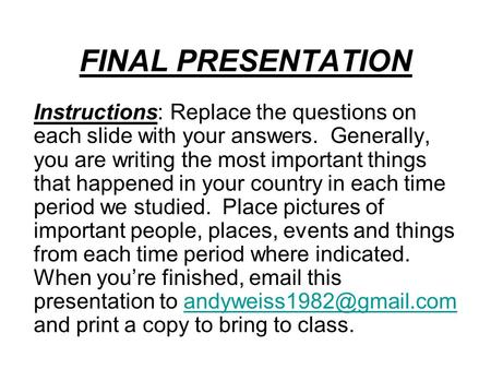 FINAL PRESENTATION Instructions: Replace the questions on each slide with your answers. Generally, you are writing the most important things that happened.