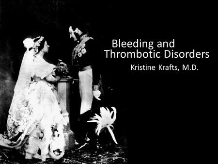 Bleeding and Kristine Krafts, M.D. Thrombotic Disorders.