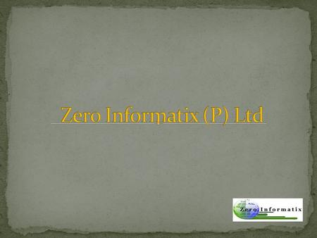 ZERO INFORMATIX's vision is to add power through enhancing the competitive advantage of the customer's business on an ongoing basis by providing quality.