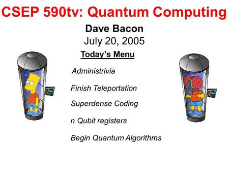 CSEP 590tv: Quantum Computing Dave Bacon July 20, 2005 Today's Menu n Qubit registers Begin Quantum Algorithms Administrivia Superdense Coding Finish Teleportation.