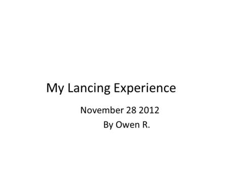 My Lancing Experience November 28 2012 By Owen R..