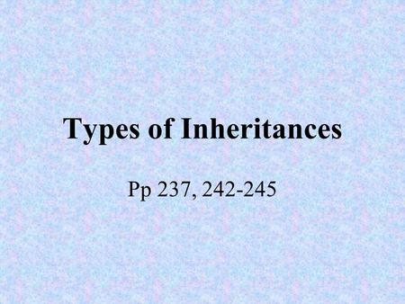 Types of Inheritances Pp 237, 242-245. Single gene traits controlled by only one gene - complete, incomplete, and codominant EX. Huntington Disease (D/d),