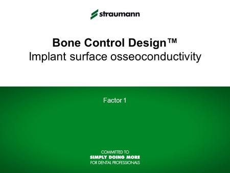 Bone Control Design™ Implant surface osseoconductivity Factor 1.
