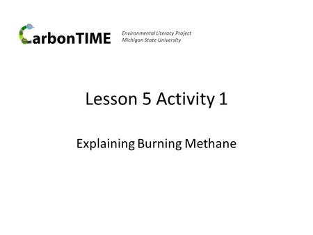 Lesson 5 Activity 1 Explaining Burning Methane Environmental Literacy Project Michigan State University.