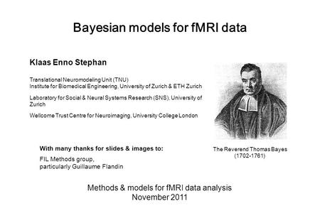 Bayesian models for fMRI data Methods & models for fMRI data analysis November 2011 With many thanks for slides & images to: FIL Methods group, particularly.