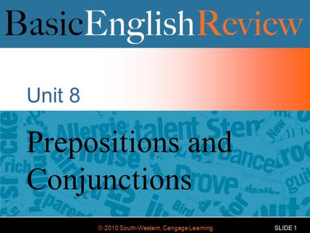 © 2010 South-Western, Cengage Learning SLIDE 1 Unit 8 Prepositions and Conjunctions.