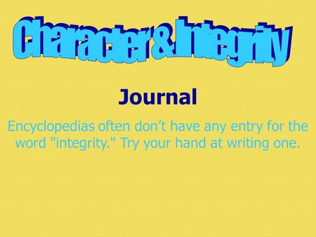 Journal Encyclopedias often don't have any entry for the word integrity. Try your hand at writing one.