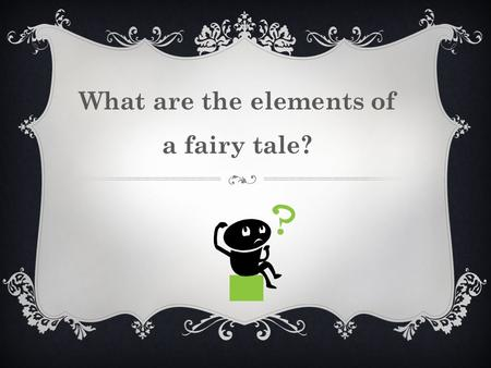 What are the elements of a fairy tale?. A fairy tale is a magic story which can not be true.
