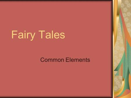 Fairy Tales Common Elements. FAIRY TALES A fairy tale is a fictional story that may feature folkloric characters (fairies, goblins, elves, trolls, witches,