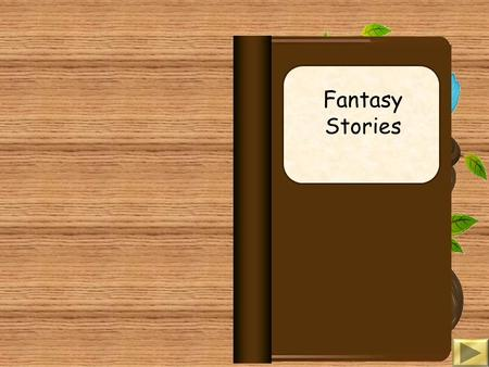 Fantasy Stories Last term we looked at fairy tales. These were stories that have been around for a many, many years and retold hundreds of times. What.