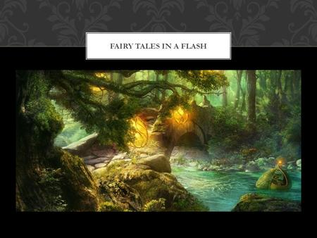 "FAIRY TALES IN A FLASH. The collection of oral tales into formalized books of fairy tales ""coincidentally"" happened during the era from authors like Hans."
