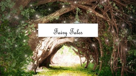 Fairy Tales What fairy tales do you know? Snow White Cinderella Sleeping Beauty Rapunzel Hansel and Gretel Little Red Riding Hood Rumpelstiltskin Goldilocks.