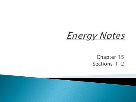 Chapter 15 Sections 1-2.  Energy is the ability to do work.  Energy is measured in Joules, just like work.