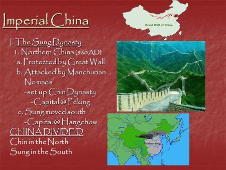 Imperial China I. The Sung Dynasty 1. Northern China (960 AD) 1. Northern China (960 AD) a. Protected by Great Wall a. Protected by Great Wall b. Attacked.