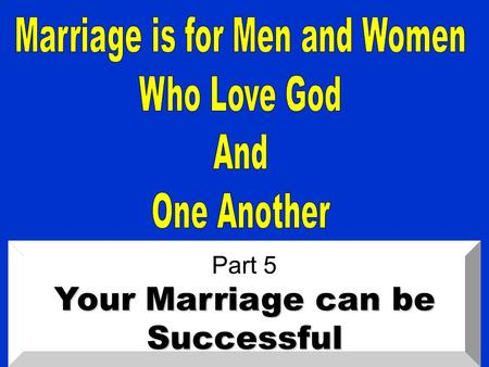 "Part 5 Your Marriage can be Successful. Eph. 5: 33 ""Nevertheless let each one of you in particular so love his own wife as himself, and let the wife see."