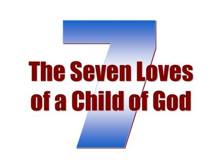"The Seven Loves of a Child of God. Love God ""And you shall love the Lord your God with all your heart, with all your soul, with all your mind, and with."