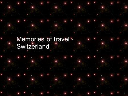 Memories of travel - Switzerland. When planning summer holidays I thought of Switzerland. This country, like probably everyone, I associated mainly with.
