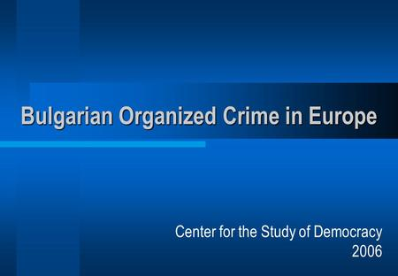 Bulgarian Organized Crime in Europe Center for the Study of Democracy 2006.