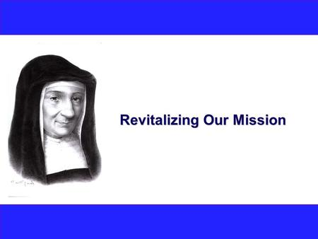 Revitalizing Our Mission. Lines of Action - Mission To revitalize our service to those who are poor, let us go further down the path already taken in.