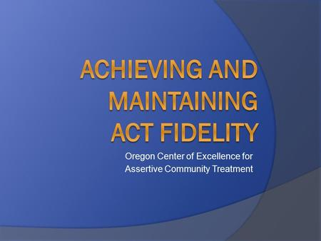 Oregon Center of Excellence for Assertive Community Treatment.