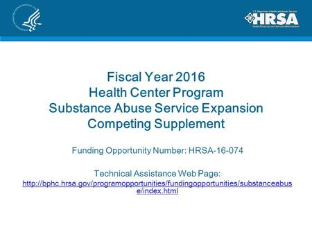 Fiscal Year 2016 Health Center Program Substance Abuse Service Expansion Competing Supplement Funding Opportunity Number: HRSA-16-074 Technical Assistance.