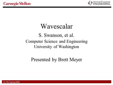 15-745 Spring 2006 Wavescalar S. Swanson, et al. Computer Science and Engineering University of Washington Presented by Brett Meyer.
