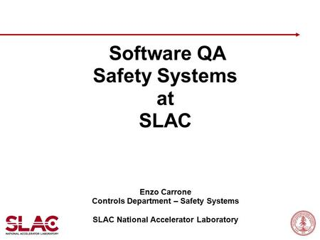 Software QA Safety Systems at SLAC Enzo Carrone Controls Department – Safety Systems SLAC National Accelerator Laboratory.