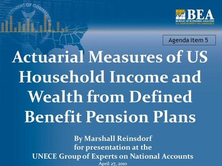 Actuarial Measures of US Household Income and Wealth from Defined Benefit Pension Plans By Marshall Reinsdorf for presentation at the UNECE Group of Experts.