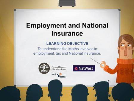 Employment and National Insurance LEARNING OBJECTIVE To understand the Maths involved in employment, tax and National insurance.