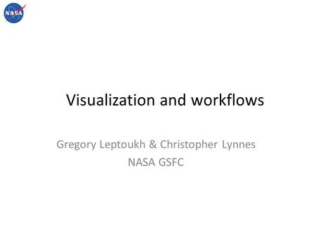 Visualization and workflows Gregory Leptoukh & Christopher Lynnes NASA GSFC.