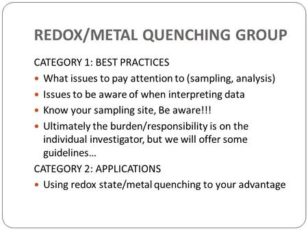 REDOX/METAL QUENCHING GROUP CATEGORY 1: BEST PRACTICES What issues to pay attention to (sampling, analysis) Issues to be aware of when interpreting data.
