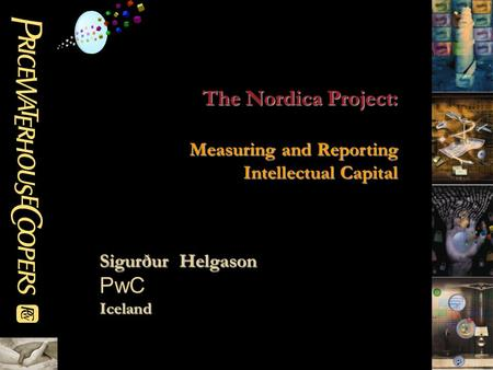 The Nordica Project: Measuring and Reporting Intellectual Capital Sigurður Helgason PwCIceland.