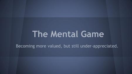 The Mental Game Becoming more valued, but still under-appreciated.