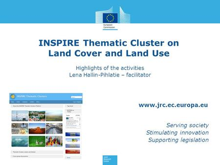 Www.jrc.ec.europa.eu Serving society Stimulating innovation Supporting legislation INSPIRE Thematic Cluster on Land Cover and Land Use Highlights of the.
