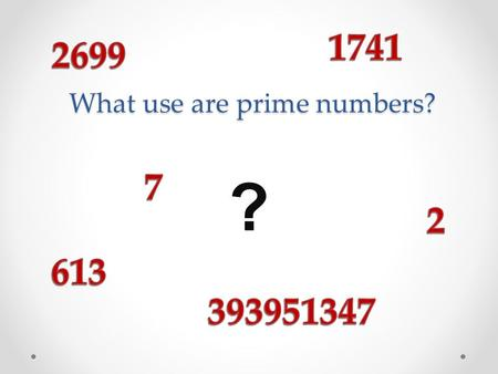 What use are prime numbers? ?. o All the primes, apart from 2, are odd numbers. o 1 is not a prime number. Why? o There are infinitely many prime numbers!